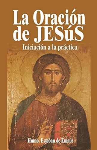 LA ORACIÓN DE JESÚS: iniciación a la Práctica por Hermano Esteban de Emaús