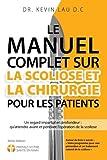 Le manuel complet sur la scoliose et la chirurgie pour les patients (2e Édition): Un regard...