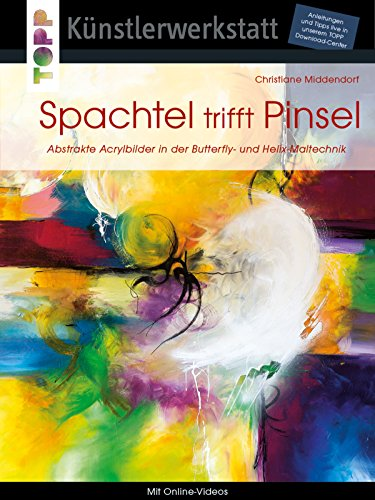 Spachtel trifft Pinsel: Abstrakte Acrylbilder in der Butterfly- und Helixtechnik (Künstlerwerkstatt) -