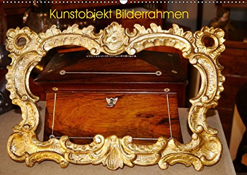 Kunstobjekt Bilderrahmen (Wandkalender 2019 DIN A2 quer): Kunst der Bilderrahmen (Monatskalender, 14...