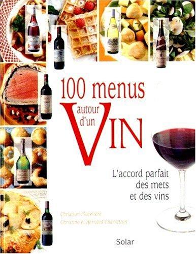 100 menus autour d'un vin : L'Accord parfait des mets et des vins par Christian Flacelière