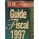LA VIE FRANCAISE L'HEBDO CONSEIL DE VOTRE ARGENT - GUIDE FISCAL 1997.