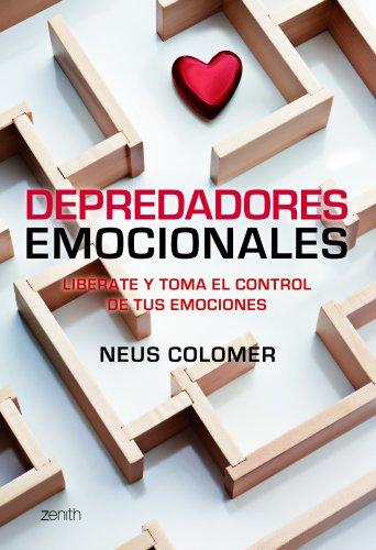 Depredadores emocionales: Libérate y toma el control de tus emociones por Neus Colomer