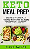Keto Meal Prep: 28 Days Meal Plan For Weight Loss: The Complete Ketogenic