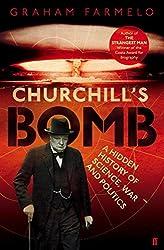 Churchill's Bomb: A Hidden History of Science, War and Politics by Graham Farmelo (2013-10-03)