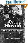 Russ Meyer-The Life and Films: A Biog...