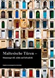 Maltesische Türen - Stimmungsvoll, schön und farbenfroh (Wandkalender 2019 DIN A4 hoch): Collage von maltesischen Türen (Monatskalender, 14 Seiten ) (CALVENDO Orte)