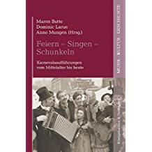 Feiern – Singen – Schunkeln: Karnevalsaufführungen vom Mittelalter bis heute (Musik - Kultur - Geschichte)