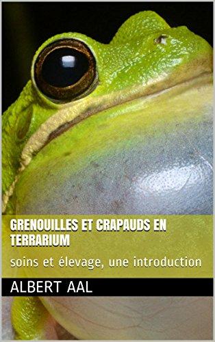 Téléchargement Grenouilles et crapauds en terrarium: soins et élevage, une introduction pdf