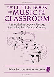 The Little Book of Music for the Classroom (Independent Thinking Series) Using Music to Improve Memory, Motivation, Learning and Creativity (The Independent Thinking Series) by Nina Jackson (2009-04-30)