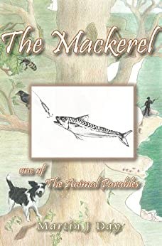 The Mackerel - who got off the hook (one of the Animal Parables) (English Edition) di [Day, Martin J]