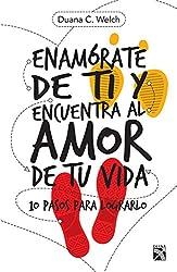 Enamórate de ti y encuentra al amor de tu vida: 10 pasos para lograrlo (Spanish Edition)