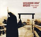 Wishbone Ash: Argus - Then Again - Live (Audio CD)