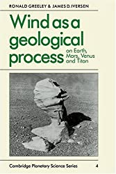 Wind as a Geological Process: On Earth, Mars, Venus and Titan (Cambridge Planetary Science Old)