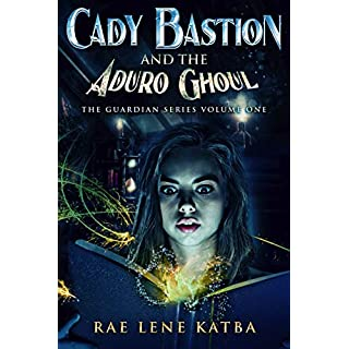 Cady Bastion and the Aduro Ghoul (The Guardian Series Book 1) (English Edition)