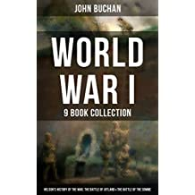 World War I - 9 Book Collection: Nelson's History of the War, The Battle of Jutland & The Battle of the Somme: Selected Works from the Acclaimed War Correspondent ... Perspective and Experience During the War