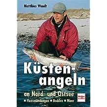 Küstenangeln an Nord- und Ostsee: Flussmündungen - Bodden - Meer