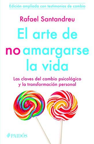 El Arte de No Amargarse La Vida. Testimonios por Rafael Santandreu