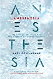 Anesthesia: The Gift of Oblivion and the Mystery of Consciousness