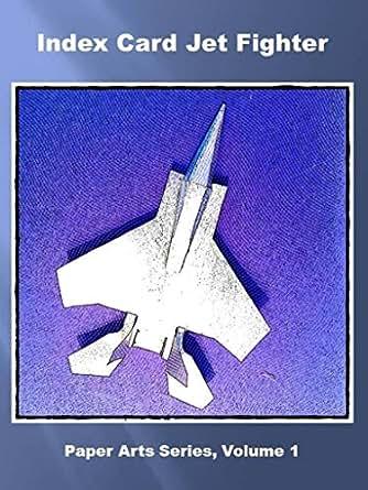 Index Card Jet Fighter (Paper Arts Series Book 1) eBook