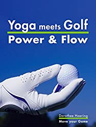 Yoga meets Golf: More Power & More Flow: Golf Fitness with Yoga (move your game Book 2)