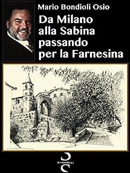 Da Milano alla Sabina passando per la Farnesina di [Bondioli Osio, Mario]