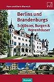 Berlins und Brandenburgs Schlösser, Burgen und Herrenhäuser - Hans Maresch