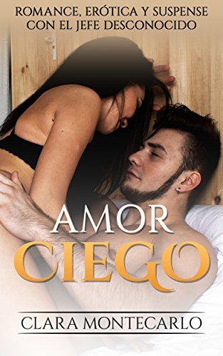 Amor Ciego: Romance, Erótica y Suspense con el Jefe Desconocido (Novela Romántica y