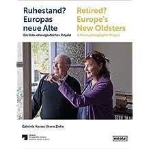 Ruhestand? Europas neue Alte Retired? Europe's New Oldsters: Ein foto-ethnografisches Projekt A Photoethnographic Project