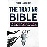 The Trading Bible: Trading Made Simple: Understanding Futures, Stocks, Options, ETFS and Forex (English Edition)