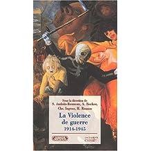 La Violence de guerre 1914-1945 : Approches comparées des deux conflits mondiaux