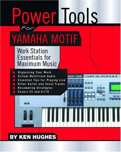 Power Tools For Yamaha Motif: Work Station Essentials For Maximum Music (Power Tools series) (Keyboard Yamaha Motif)