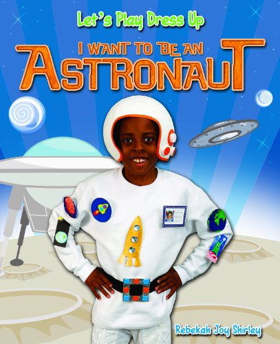 I Want to Be an Astronaut (Let's Play Dress Up (Paperback))