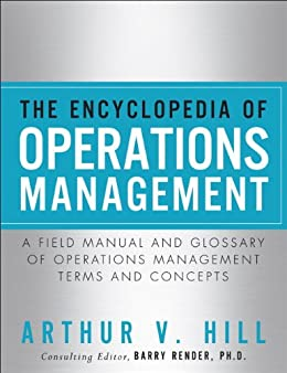 The Encyclopedia of Operations Management : A Field Manual and Glossary of Operations Management Terms and Concepts (FT Press Operations Management) (English Edition) di [Hill, Arthur V.]
