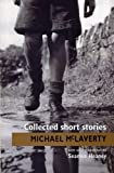 Collected Short Stories: Classic Irish short stories by Michael McLaverty - one of Ireland's finest short story writers. Introduction by Seamus Heaney.