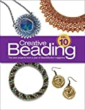Creative Beading Vol. 10: The Best Projects From a Year of Bead&Button Magazine (2015-07-14)