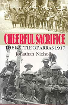 Cheerful Sacrifice: The Battle of Arras, 1917 by [Nicholls, Jonathan]