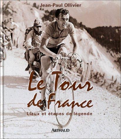 Le Tour de France : Lieux et Etapes de légende