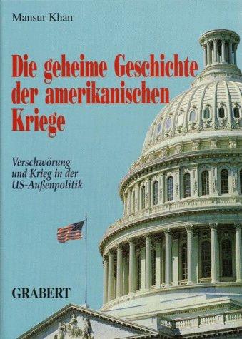 """Die geheime Geschichte der amerikanischen Kriege """"Verschwörung und Krieg in der US-Außenpolitik"""""""