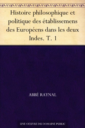 Couverture du livre Histoire philosophique et politique des établissemens des Européens dans les deux Indes. T. 1