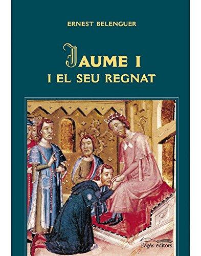 Jaume I i el seu regnat (Catalan Edition) por Ernest Belenguer