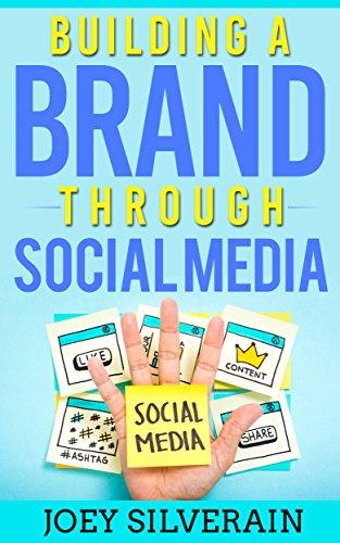 Social Media Marketing: Building A Brand Through Social Media (Social Media Marketing, Marketing