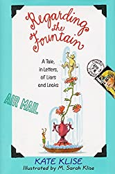 Regarding the Fountain: A Tale, in Letters, of Liars and Leaks by Kate Klise (1998-04-01)