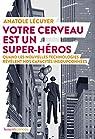 Votre cerveau est un super-héros par Lécuyer