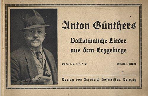 Anton Günthers Volkstümliche Lieder aus dem Erzgebirge in Wort und Weise. Anton Günther in Gottesgab zur Zither von Stefan Seidel (Gitarre-Zither)