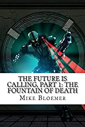 The Future Is Calling, Part 1: The Fountain Of Death: Volume 1
