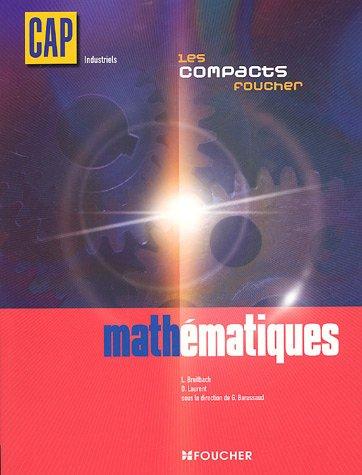 Les compacts foucher : CAP industriels mathématiques (Ancienne Edition) par Laurent Breitbach, D Laurent, Guy Barussaud