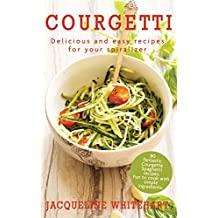 Courgetti: Recipes for your spiralizer (Healthy Diet Recipes)