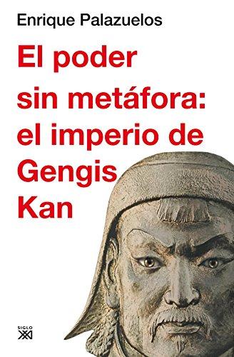 El poder sin metáfora: el imperio de Gengis Kan (Siglo XXI de España General)