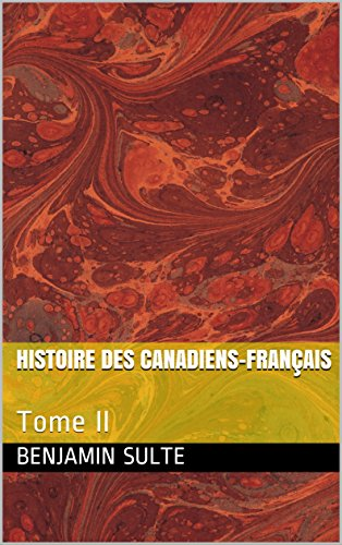 Histoire des Canadiens-français: Tome II par Benjamin Sulte